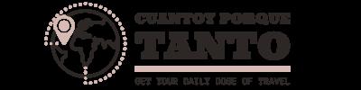 Cuanto y Porque Tanto – Get Your Daily Dose of Travel